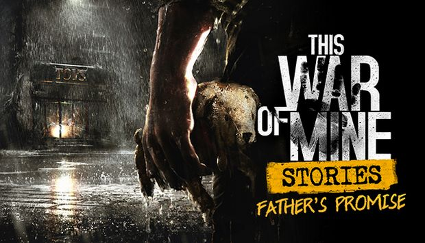 This War of Mine Stories Fathers Promise Update v20171220