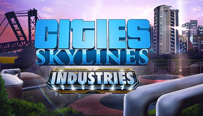Cities Skylines Industries Update v1 11 1f4-CODEX