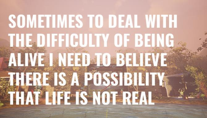 Sometimes to Deal with the Difficulty of Being Alive I Need to Believe There Is a Possibility That Life Is Not Real-TiNYiSO