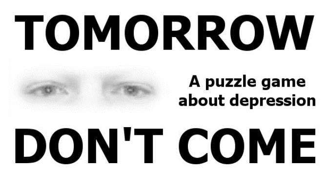 TOMORROW DONT COME Puzzling Depression Free Download