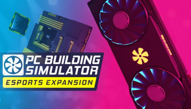 pc building simulator esports expansion update v1 8 6 plaza 5f3674650cff8