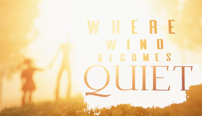 Where Wind Becomes Quiet Free Download