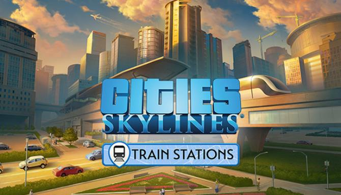 Cities Skylines Train Stations Free Download