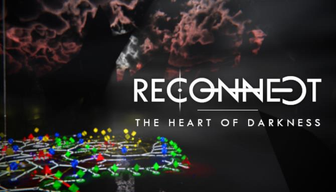 RECONNECT – The Heart of Darkness